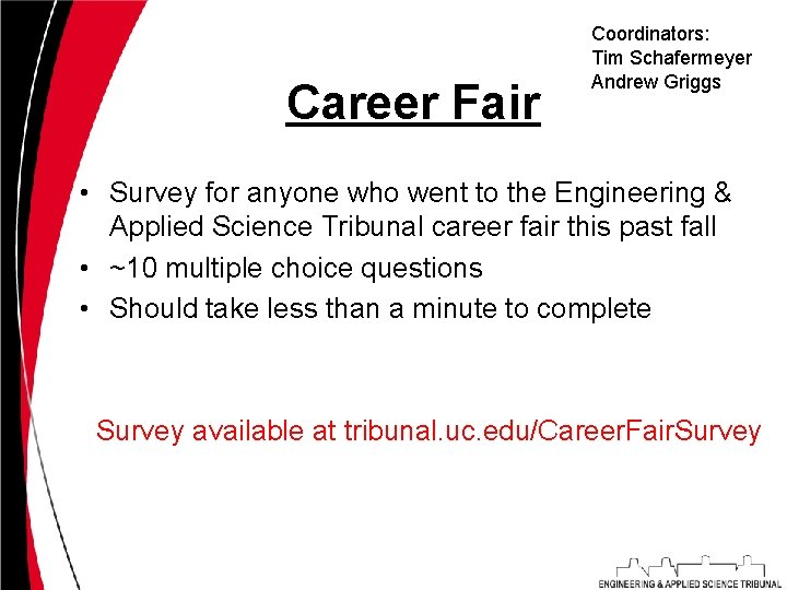 Career Fair Coordinators: Tim Schafermeyer Andrew Griggs • Survey for anyone who went to