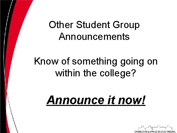 Other Student Group Announcements Know of something going on within the college? Announce it
