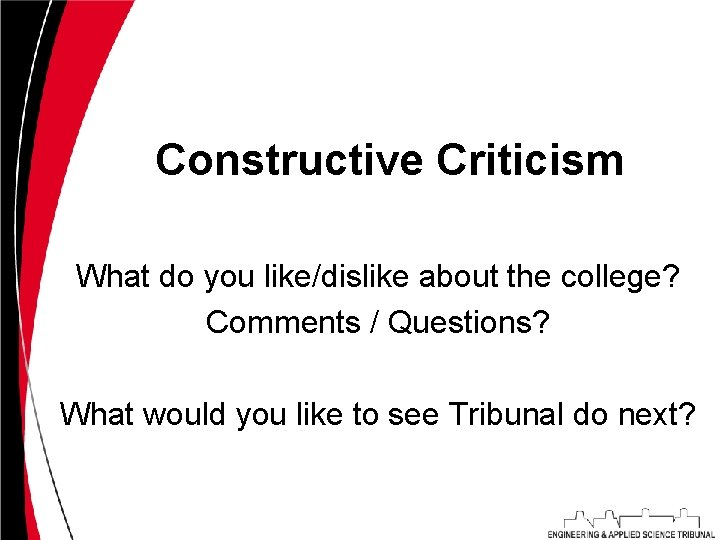Constructive Criticism What do you like/dislike about the college? Comments / Questions? What would