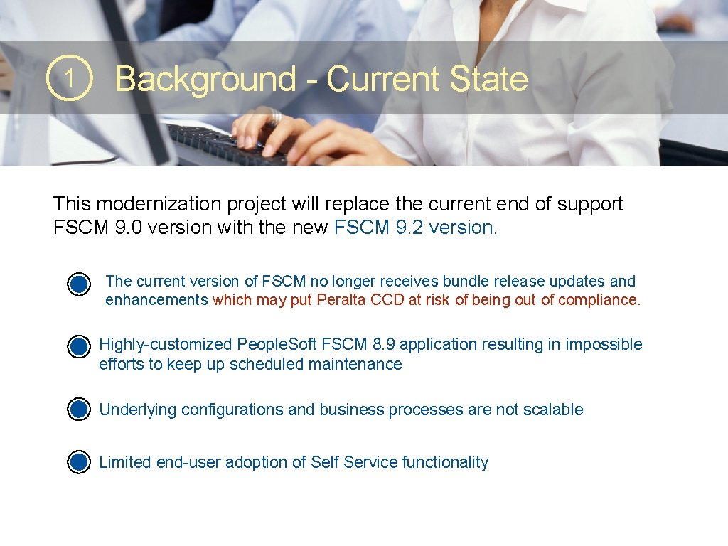 1 Background - Current State This modernization project will replace the current end of