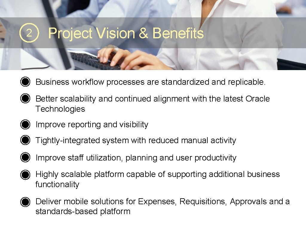 2 Project Vision & Benefits Business workflow processes are standardized and replicable. Better scalability