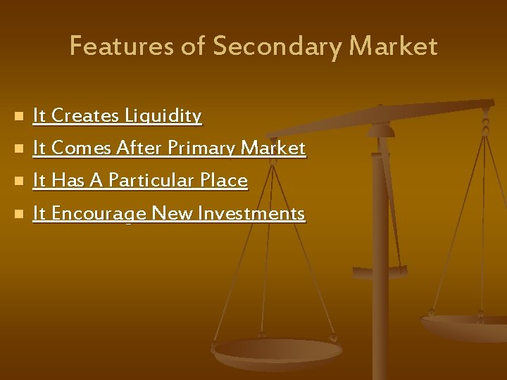 Features of Secondary Market n n It Creates Liquidity It Comes After Primary Market