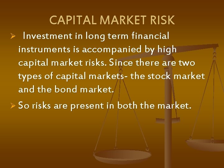 CAPITAL MARKET RISK Ø Investment in long term financial instruments is accompanied by high
