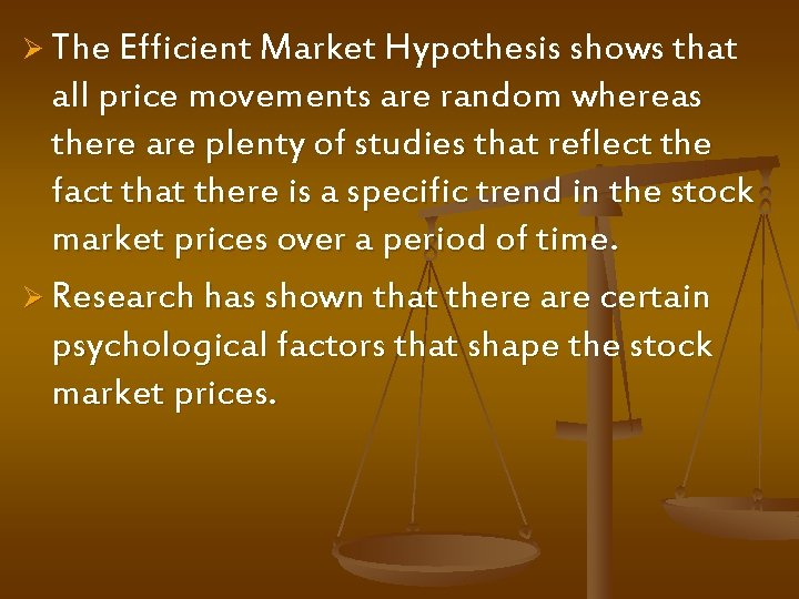 Ø The Efficient Market Hypothesis shows that all price movements are random whereas there