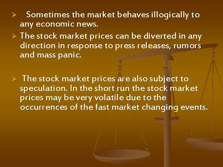 Sometimes the market behaves illogically to any economic news. Ø The stock market