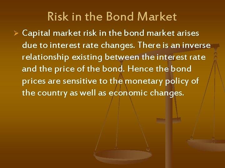 Risk in the Bond Market Ø Capital market risk in the bond market arises