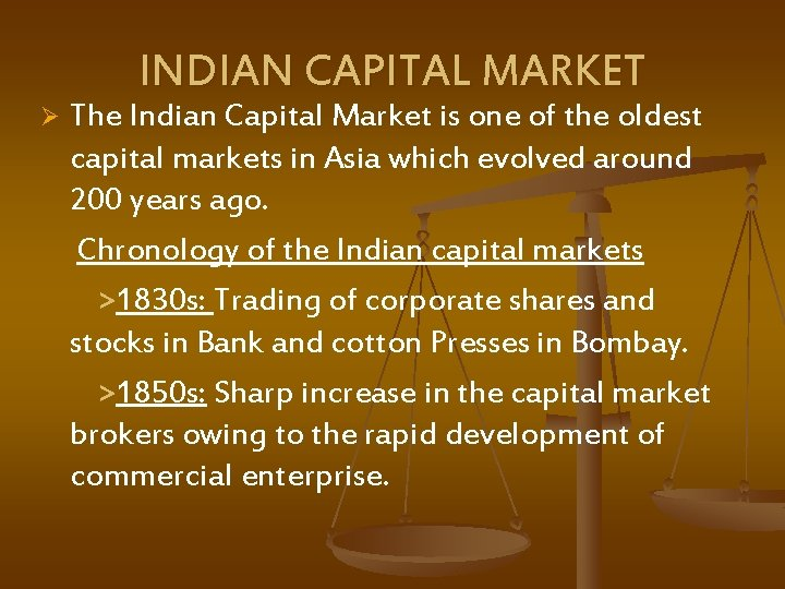 INDIAN CAPITAL MARKET The Indian Capital Market is one of the oldest capital markets