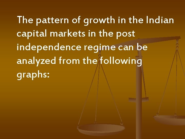 The pattern of growth in the Indian capital markets in the post independence