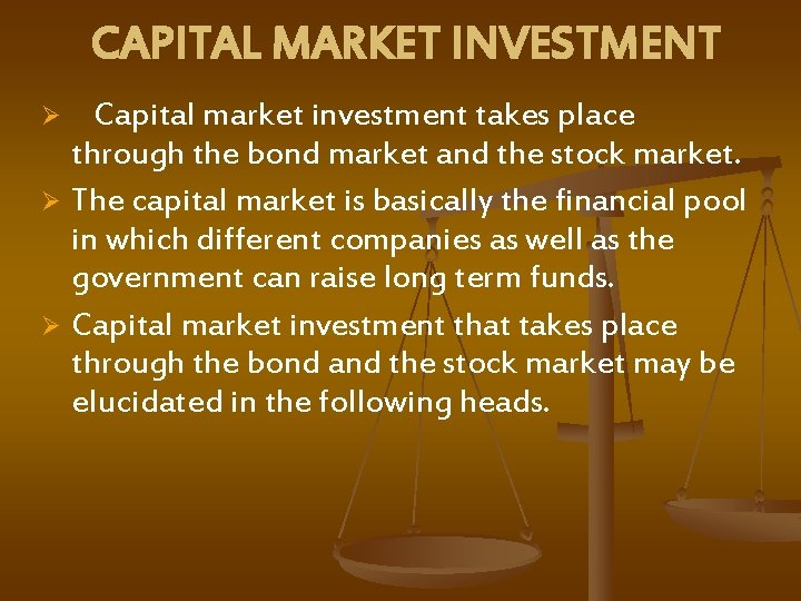CAPITAL MARKET INVESTMENT Capital market investment takes place through the bond market and the