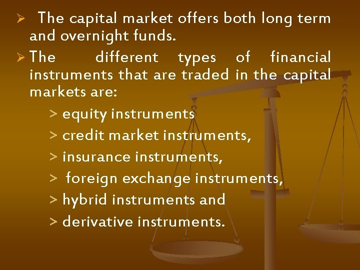 Ø The capital market offers both long term and overnight funds. Ø The different