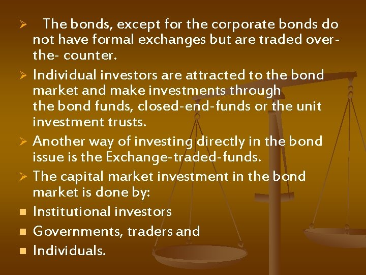 The bonds, except for the corporate bonds do not have formal exchanges but