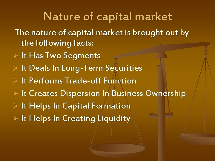 Nature of capital market The nature of capital market is brought out by the