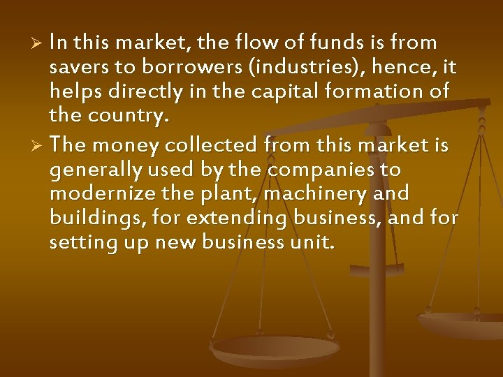Ø In this market, the flow of funds is from savers to borrowers (industries),