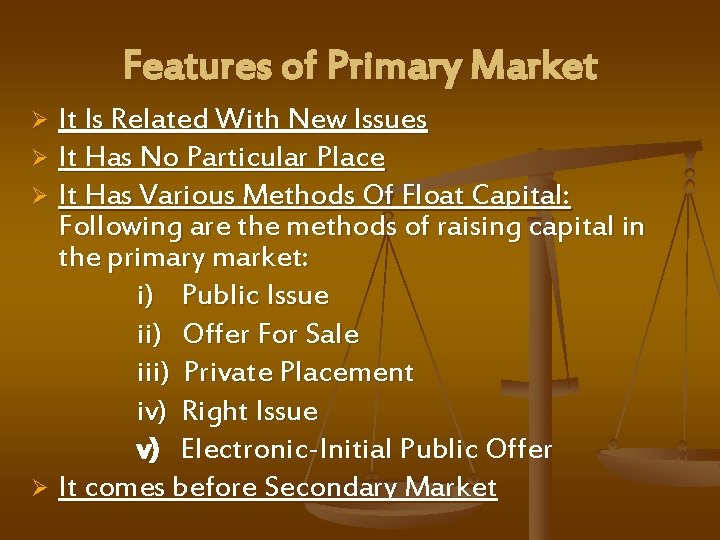 Features of Primary Market It Is Related With New Issues Ø It Has No