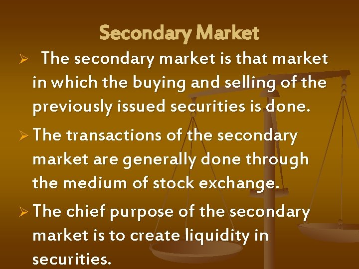 Secondary Market Ø The secondary market is that market in which the buying and