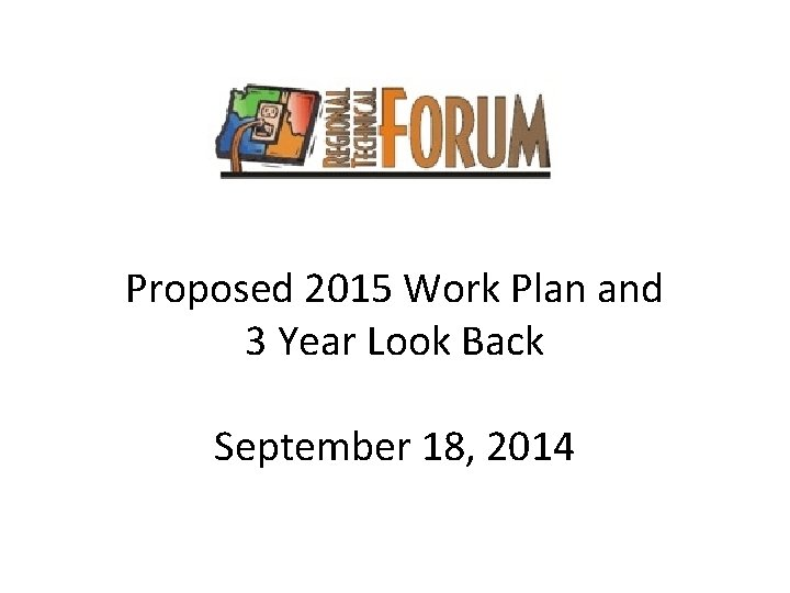 Proposed 2015 Work Plan and 3 Year Look Back September 18, 2014