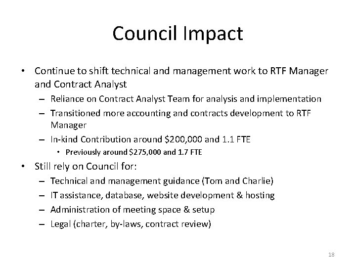 Council Impact • Continue to shift technical and management work to RTF Manager and