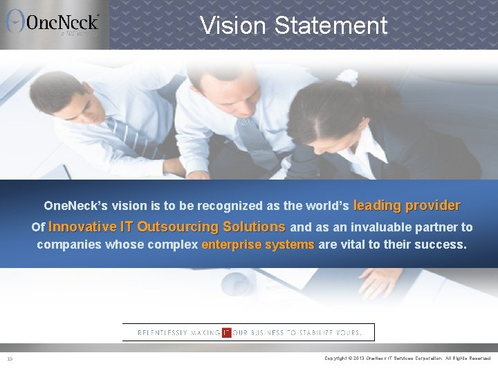 Vision Statement One. Neck's vision is to be recognized as the world's leading provider