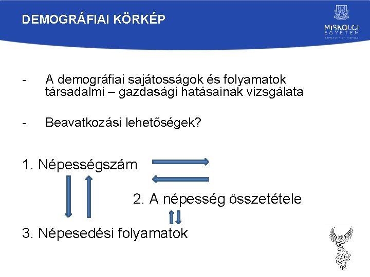 DEMOGRÁFIAI KÖRKÉP - A demográfiai sajátosságok és folyamatok társadalmi – gazdasági hatásainak vizsgálata -