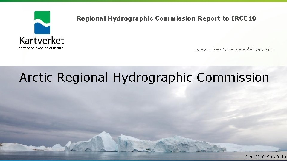 Regional Hydrographic Commission Report to IRCC 10 Norwegian Mapping Authority Norwegian Hydrographic Service Arctic