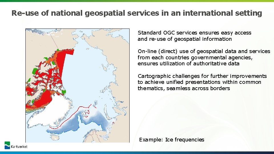 Re-use of national geospatial services in an international setting Standard OGC services ensures easy