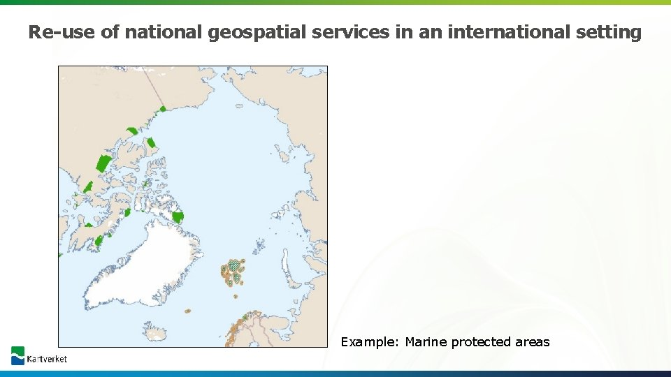 Re-use of national geospatial services in an international setting Example: Marine protected areas