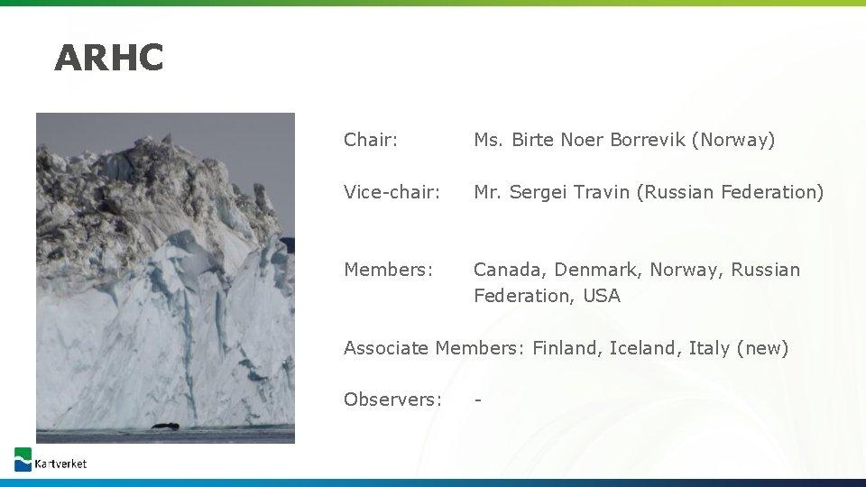 ARHC Chair: Ms. Birte Noer Borrevik (Norway) Vice-chair: Mr. Sergei Travin (Russian Federation) Members: