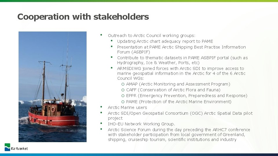 Cooperation with stakeholders • • • Outreach to Arctic Council working groups: • Updating