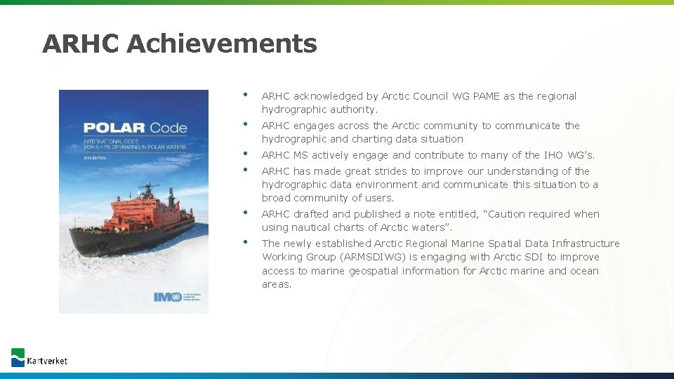 ARHC Achievements • ARHC acknowledged by Arctic Council WG PAME as the regional hydrographic