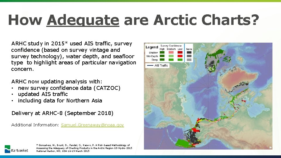 How Adequate are Arctic Charts? ARHC study in 2015* used AIS traffic, survey confidence