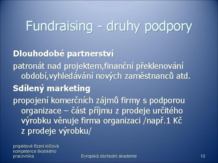 Fundraising - druhy podpory Dlouhodobé partnerství patronát nad projektem, finanční překlenování období, vyhledávání nových