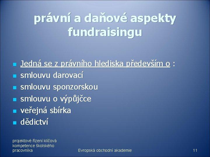 právní a daňové aspekty fundraisingu n n n Jedná se z právního hlediska především