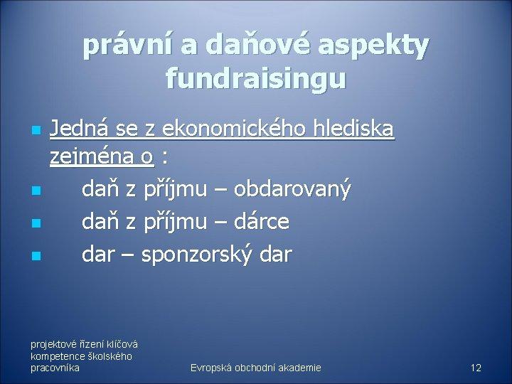 právní a daňové aspekty fundraisingu n n Jedná se z ekonomického hlediska zejména o