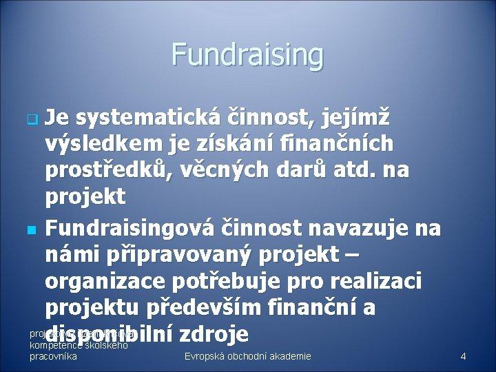 Fundraising Je systematická činnost, jejímž výsledkem je získání finančních prostředků, věcných darů atd. na
