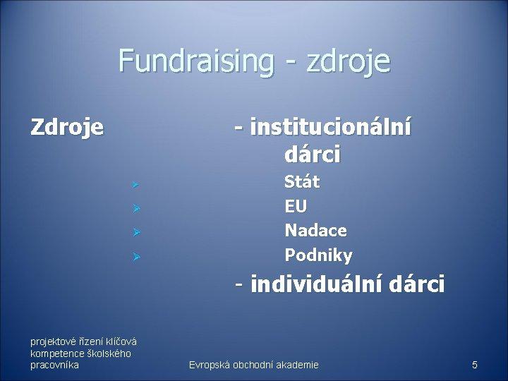 Fundraising - zdroje Zdroje - institucionální dárci Ø Ø Stát EU Nadace Podniky -