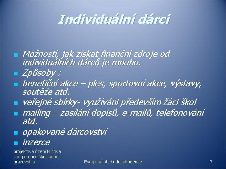 Individuální dárci n n n n Možností, jak získat finanční zdroje od individuálních dárců