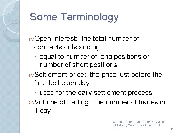 Some Terminology Open interest: the total number of contracts outstanding ◦ equal to number
