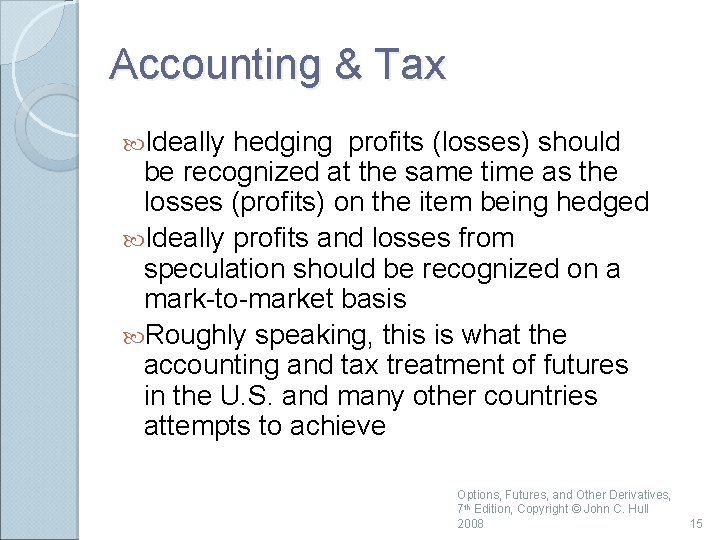 Accounting & Tax Ideally hedging profits (losses) should be recognized at the same time
