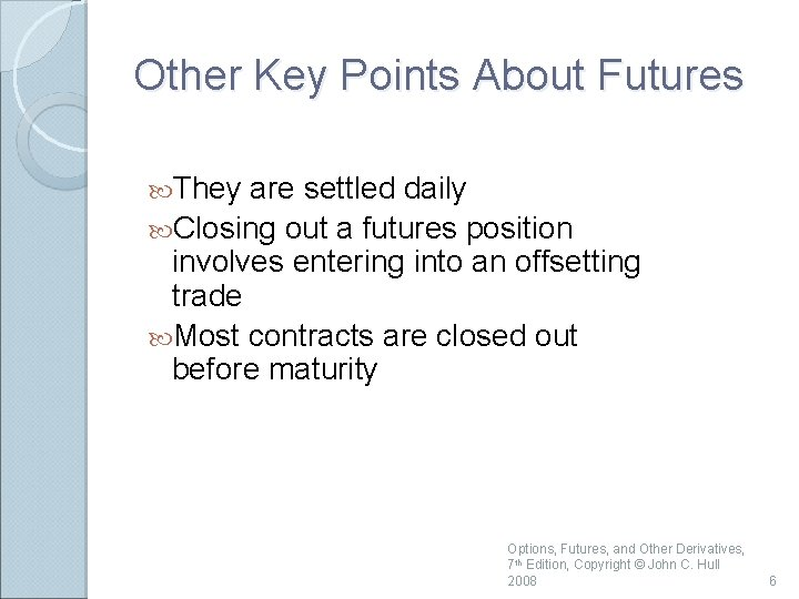 Other Key Points About Futures They are settled daily Closing out a futures position