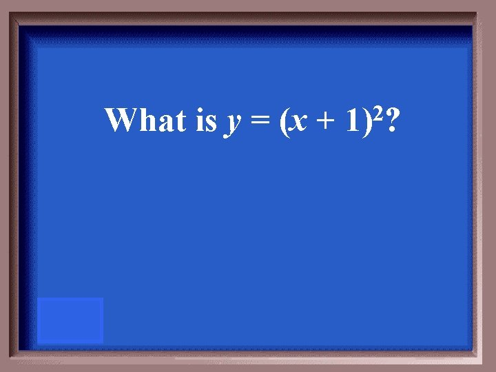 What is y = (x + 2 1) ?