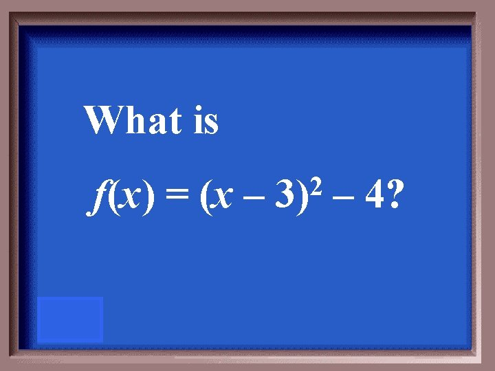 What is f(x) = (x – 2 3) – 4?