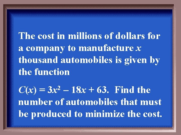 The cost in millions of dollars for a company to manufacture x thousand automobiles