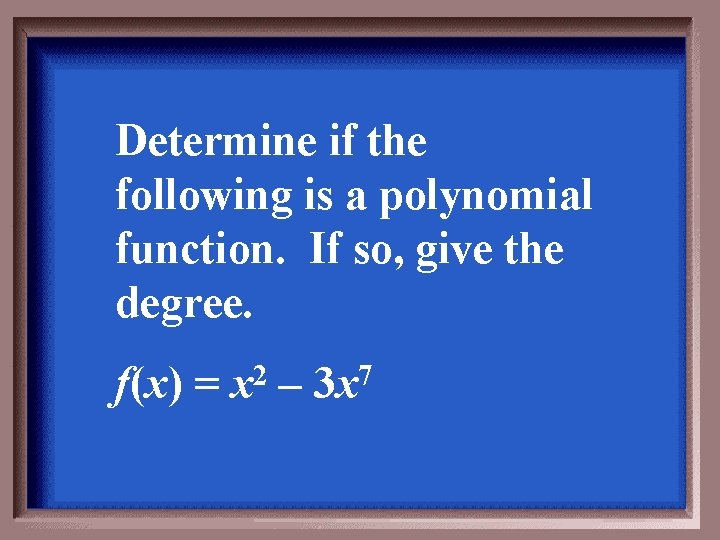 Determine if the following is a polynomial function. If so, give the degree. f(x)