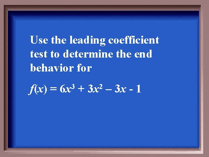 Use the leading coefficient test to determine the end behavior f(x) = 6 x