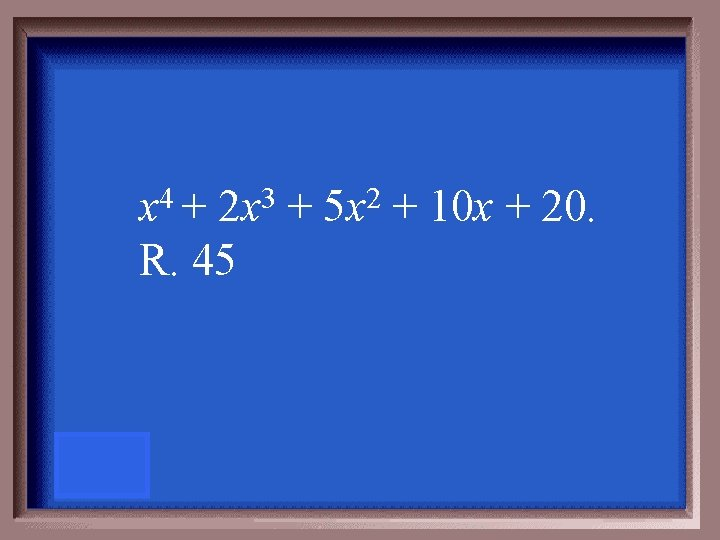 4 x + 3 2 x R. 45 + 2 5 x + 10