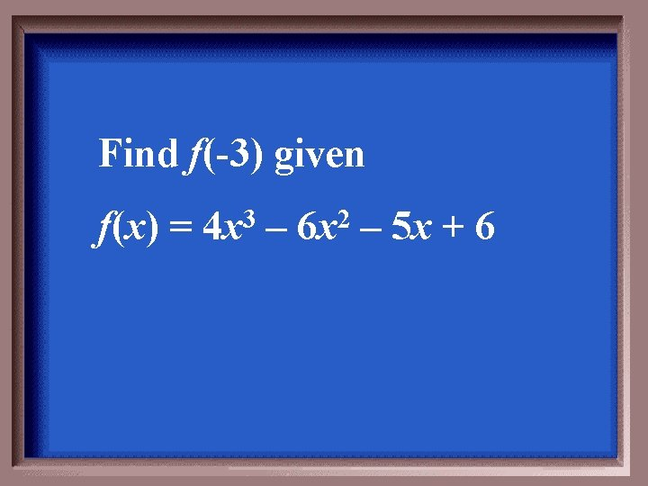 Find f(-3) given f(x) = 4 x 3 – 6 x 2 – 5