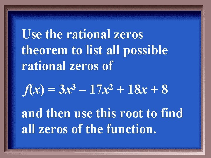 Use the rational zeros theorem to list all possible rational zeros of f(x) =