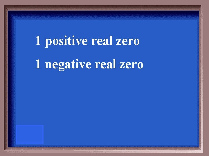 1 positive real zero 1 negative real zero
