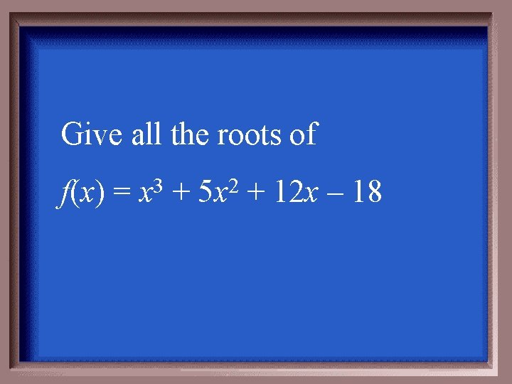 Give all the roots of f(x) = 3 x + 2 5 x +