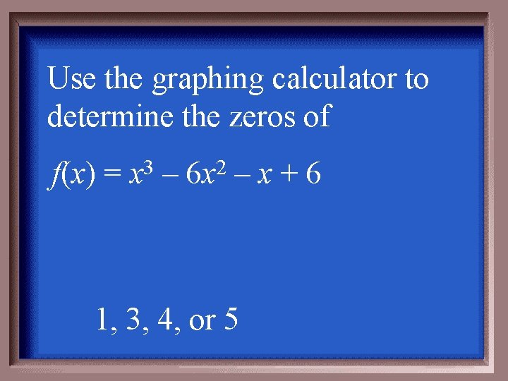 Use the graphing calculator to determine the zeros of f(x) = 3 x –